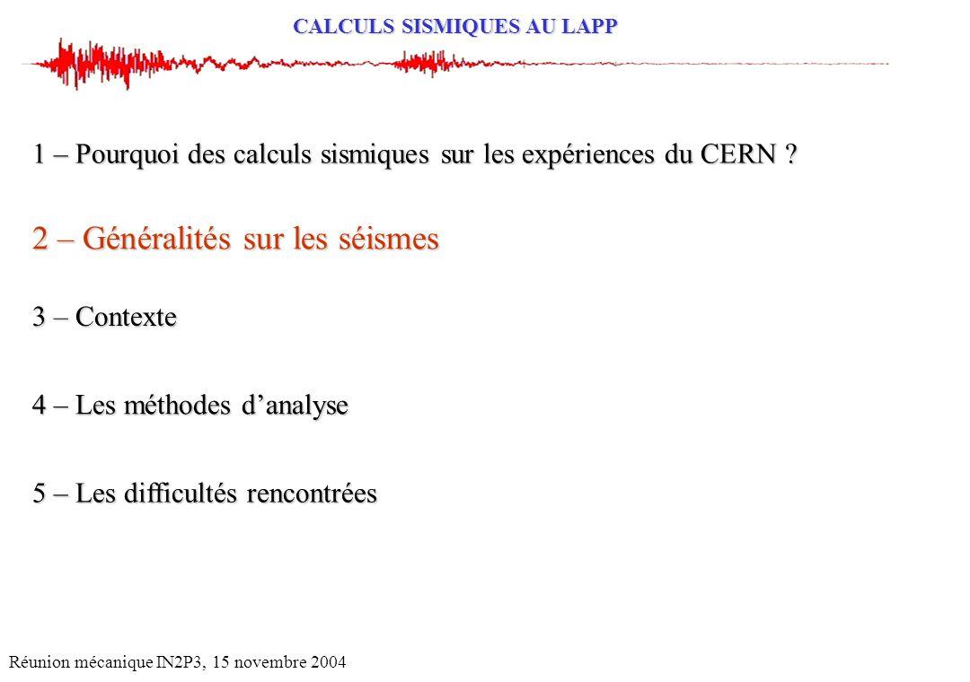 CALCULS SISMIQUES AU LAPP Réunion mécanique IN2P3, 15 novembre 2004 2 – Généralités sur les séismes 1 – Pourquoi des calculs sismiques sur les expérie