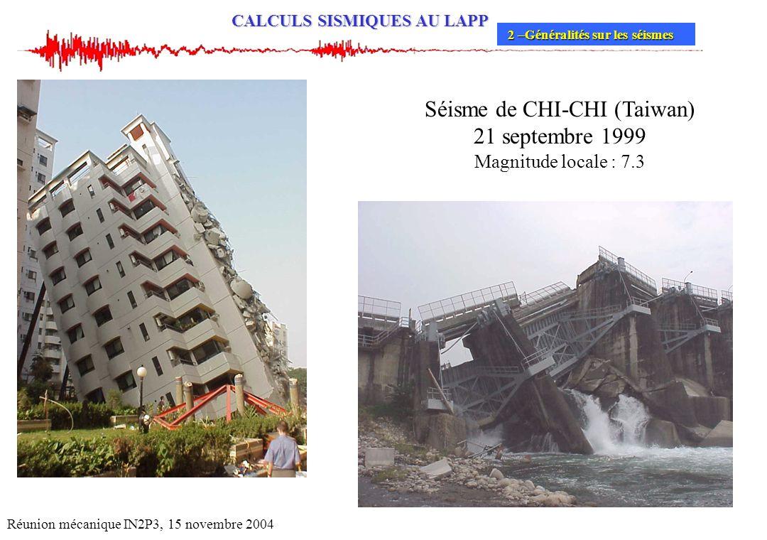 CALCULS SISMIQUES AU LAPP Réunion mécanique IN2P3, 15 novembre 2004 Séisme de CHI-CHI (Taiwan) 21 septembre 1999 Magnitude locale : 7.3 2 –Généralités