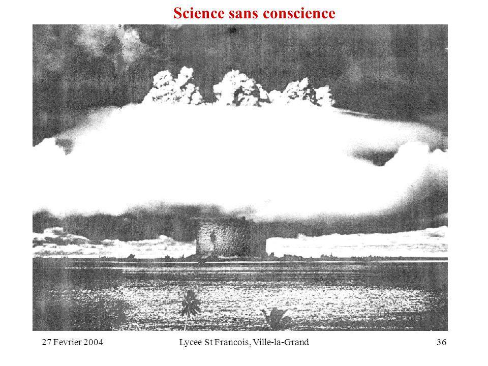 27 Fevrier 2004Lycee St Francois, Ville-la-Grand36 Science sans conscience