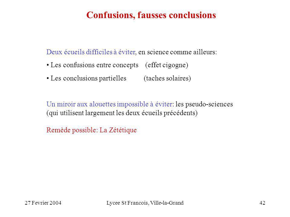 27 Fevrier 2004Lycee St Francois, Ville-la-Grand42 Confusions, fausses conclusions Deux écueils difficiles à éviter, en science comme ailleurs: Les co