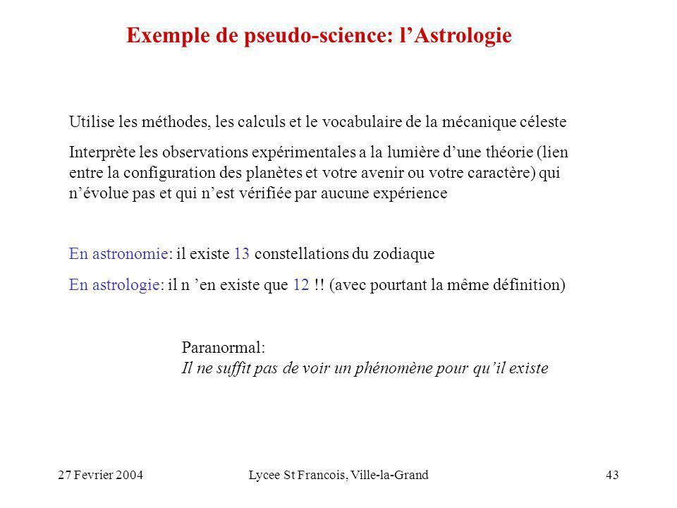 27 Fevrier 2004Lycee St Francois, Ville-la-Grand43 Exemple de pseudo-science: lAstrologie Utilise les méthodes, les calculs et le vocabulaire de la mé
