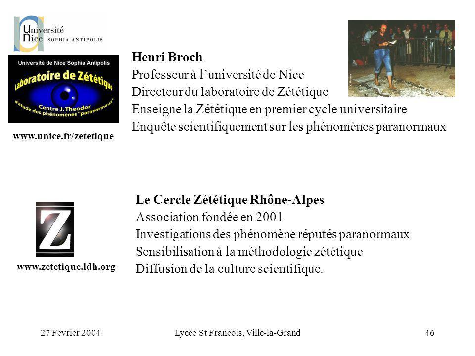 27 Fevrier 2004Lycee St Francois, Ville-la-Grand46 Henri Broch Professeur à luniversité de Nice Directeur du laboratoire de Zététique Enseigne la Zété