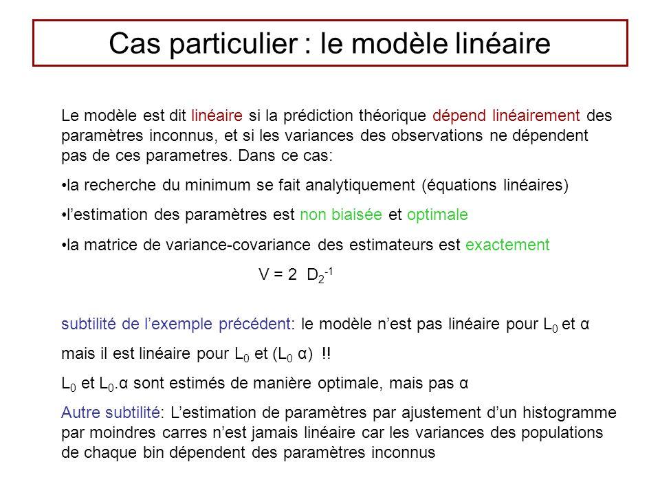 Cas particulier : le modèle linéaire Le modèle est dit linéaire si la prédiction théorique dépend linéairement des paramètres inconnus, et si les variances des observations ne dépendent pas de ces parametres.