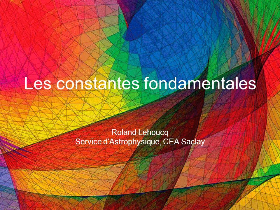 Les constantes fondamentales Roland Lehoucq Service dAstrophysique, CEA Saclay