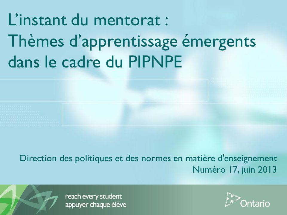 Linstant du mentorat : Thèmes dapprentissage émergents dans le cadre du PIPNPE Direction des politiques et des normes en matière d enseignement Numéro 17, juin 2013