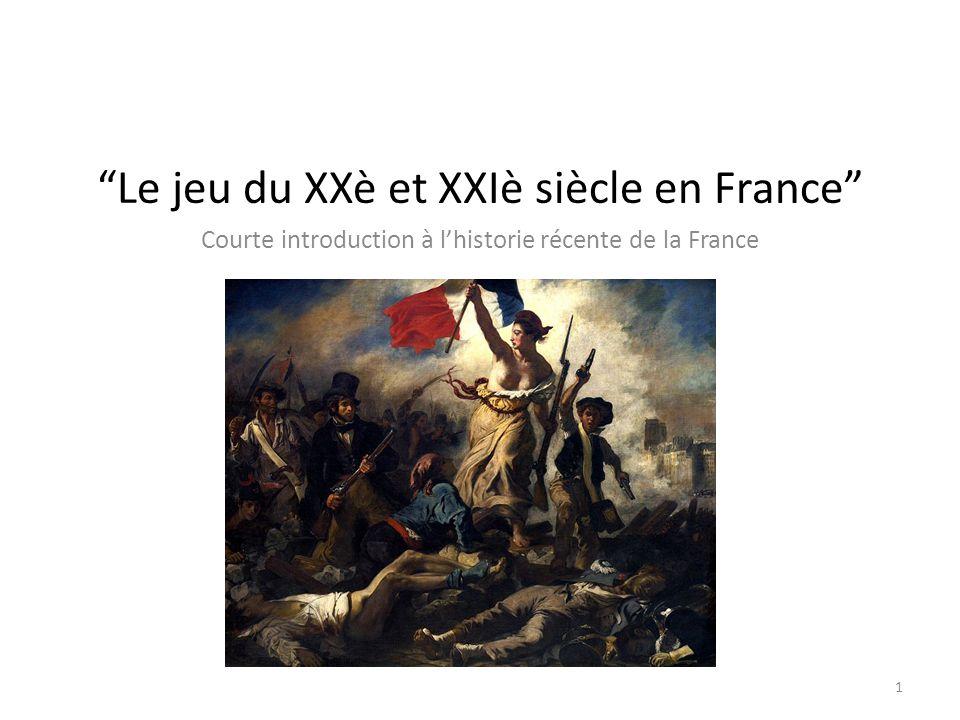 Le jeu du XXè et XXIè siècle en France Courte introduction à lhistorie récente de la France 1