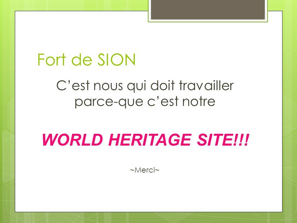 Fort de SION Cest nous qui doit travailler parce-que cest notre WORLD HERITAGE SITE!!! ~Merci~