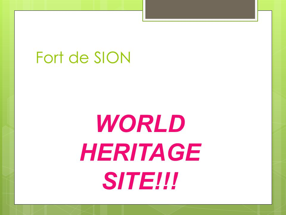 Fort de SION WORLD HERITAGE SITE!!!