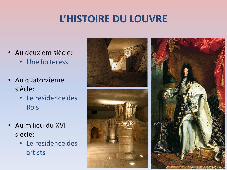 LHISTOIRE DU LOUVRE Au deuxiem siècle: Une forteress Au quatorzième siècle: Le residence des Rois Au milieu du XVI siècle: Le residence des artists