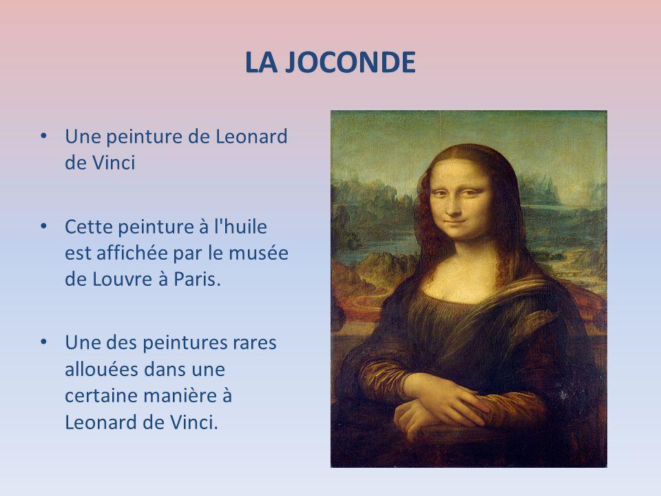 LA JOCONDE Une peinture de Leonard de Vinci Cette peinture à l'huile est affichée par le musée de Louvre à Paris. Une des peintures rares allouées dan