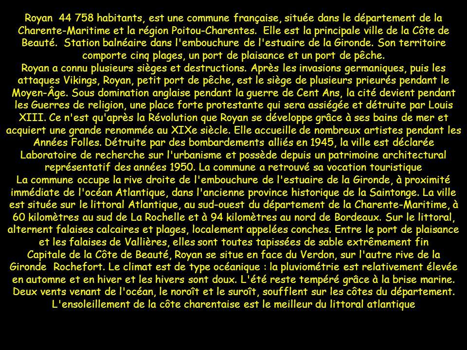 Royan 44 758 habitants, est une commune française, située dans le département de la Charente-Maritime et la région Poitou-Charentes.