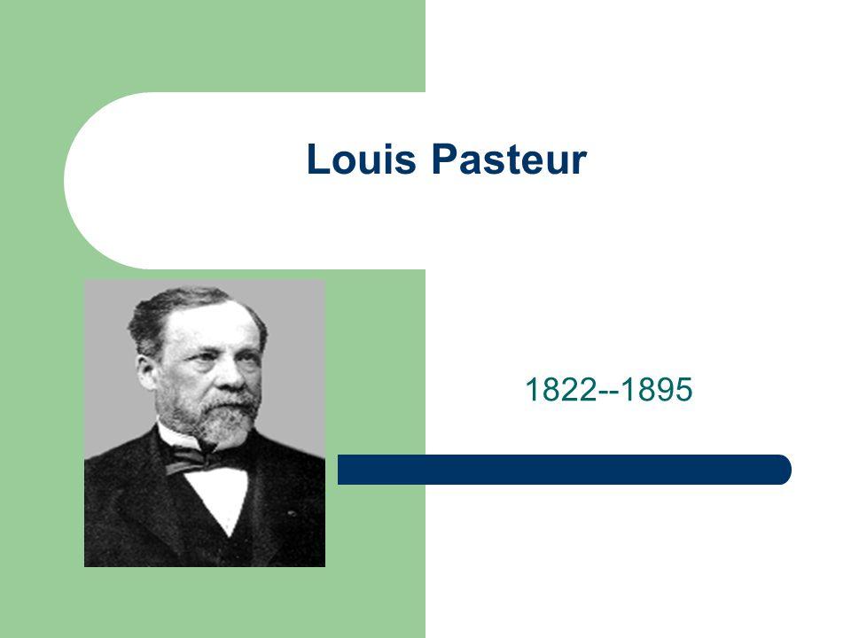 Louis Pasteur 1822--1895