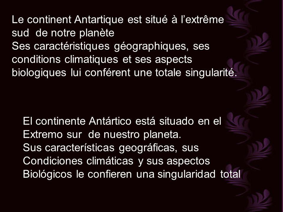 Le continent Antartique est situé à lextrême sud de notre planète Ses caractéristiques géographiques, ses conditions climatiques et ses aspects biologiques lui conférent une totale singularité.