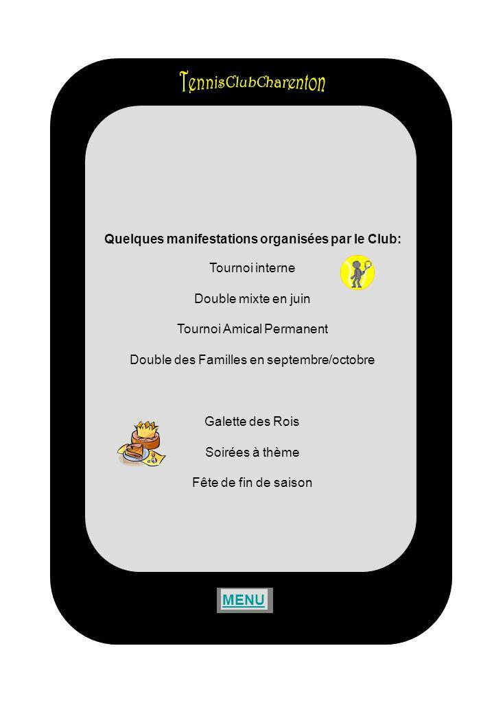 Quelques manifestations organisées par le Club: Tournoi interne Double mixte en juin Tournoi Amical Permanent Double des Familles en septembre/octobre