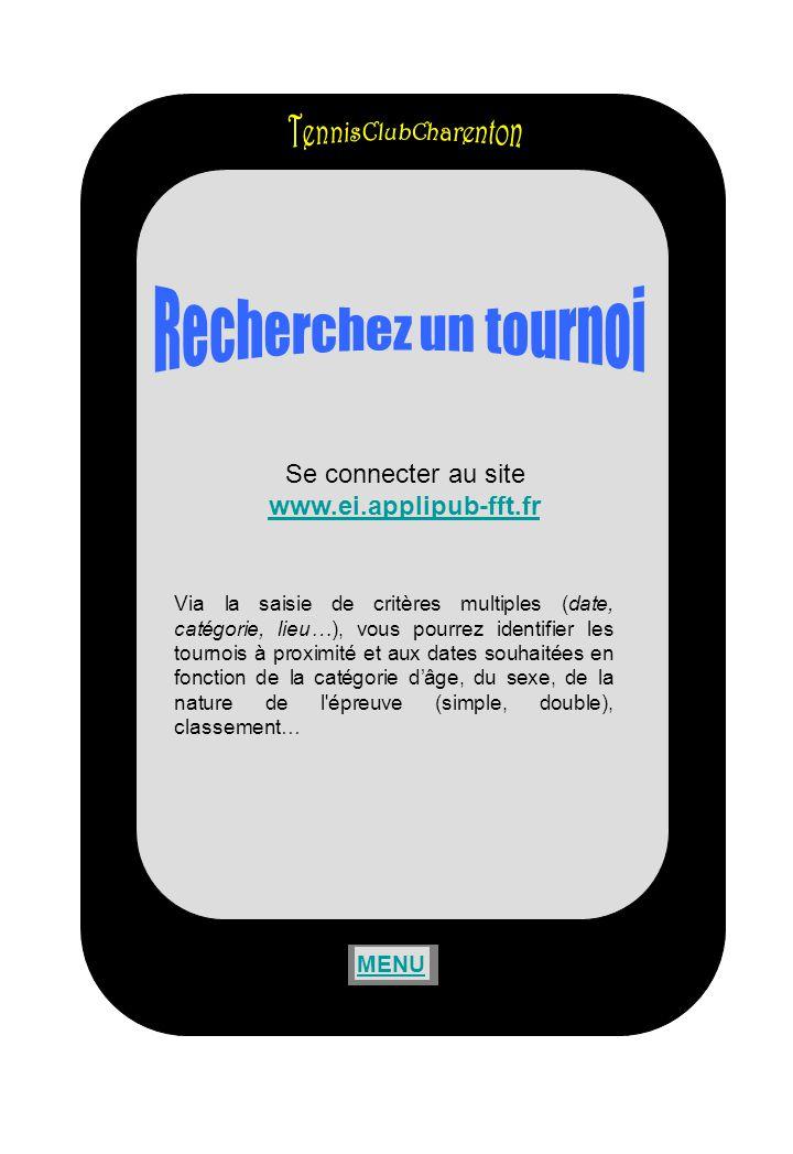 Se connecter au site www.ei.applipub-fft.fr Via la saisie de critères multiples (date, catégorie, lieu…), vous pourrez identifier les tournois à proxi