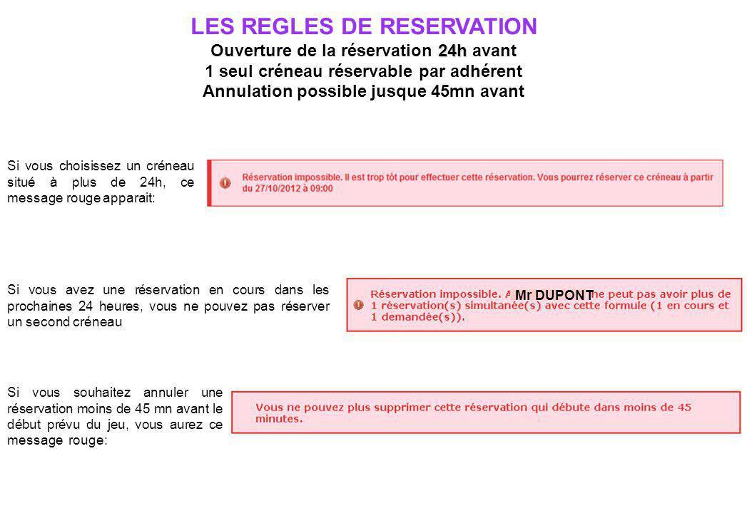 LES REGLES DE RESERVATION 24h Ouverture de la réservation 24h avant 1 seul créneau réservable par adhérent Annulation possible jusque 45mn avant Si vo