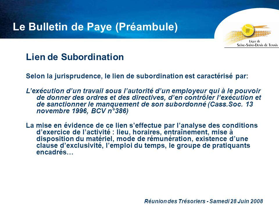 Réunion des Trésoriers - Samedi 28 Juin 2008 Le Bulletin de Paye (Préambule) Lien de Subordination Selon la jurisprudence, le lien de subordination es