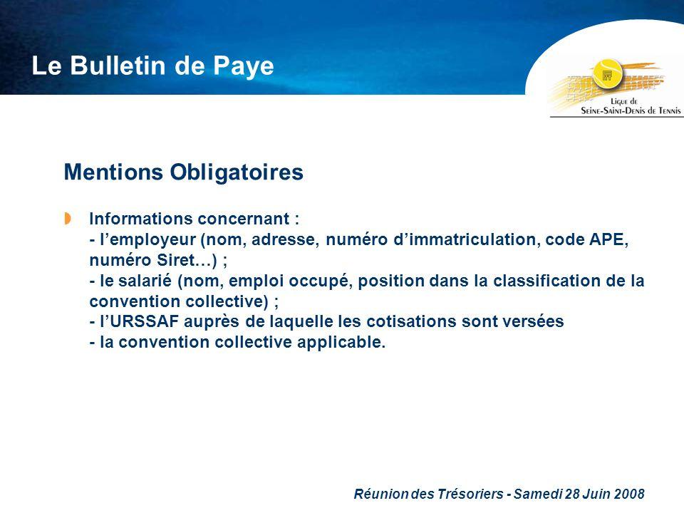 Réunion des Trésoriers - Samedi 28 Juin 2008 Le Bulletin de Paye Mentions Obligatoires Informations concernant : - lemployeur (nom, adresse, numéro di
