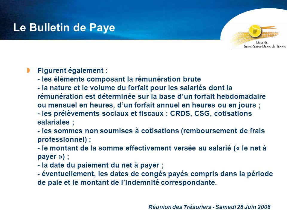 Réunion des Trésoriers - Samedi 28 Juin 2008 Le Bulletin de Paye Figurent également : - les éléments composant la rémunération brute - la nature et le