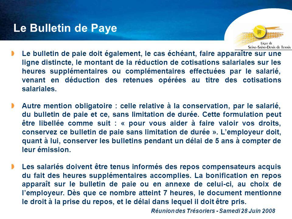 Réunion des Trésoriers - Samedi 28 Juin 2008 Le Bulletin de Paye Le bulletin de paie doit également, le cas échéant, faire apparaître sur une ligne di