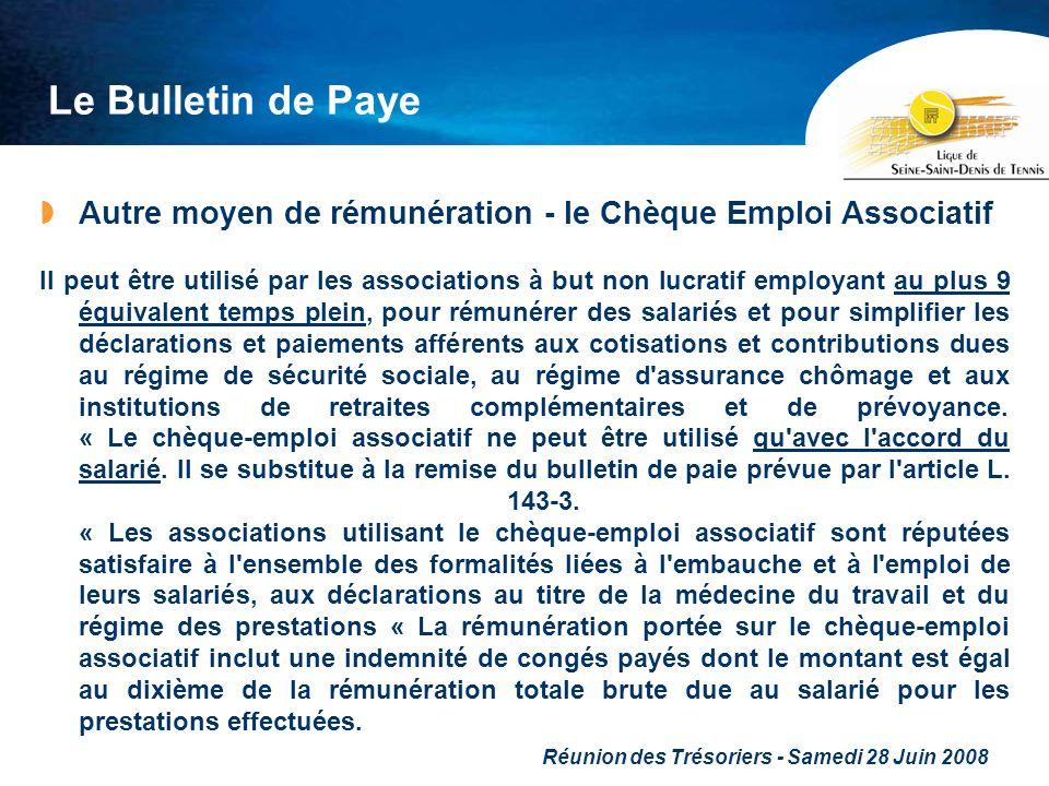 Réunion des Trésoriers - Samedi 28 Juin 2008 Le Bulletin de Paye Autre moyen de rémunération - le Chèque Emploi Associatif Il peut être utilisé par le