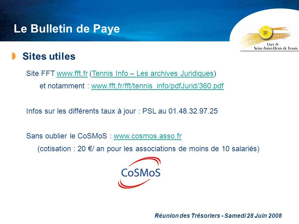 Réunion des Trésoriers - Samedi 28 Juin 2008 Le Bulletin de Paye Sites utiles Site FFT www.fft.fr (Tennis Info – Les archives Juridiques)www.fft.frTen