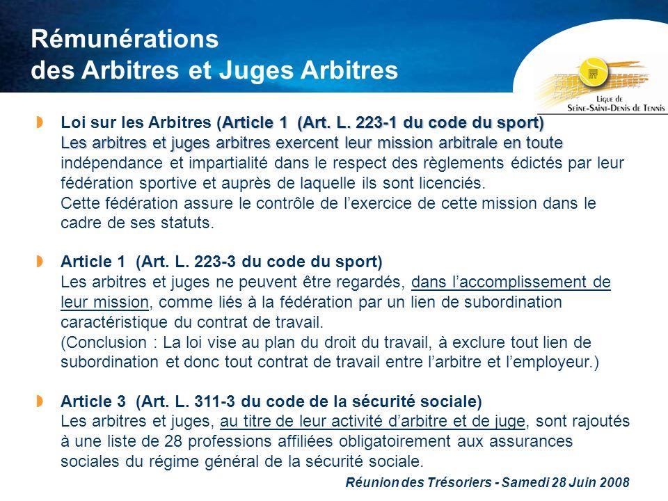 Réunion des Trésoriers - Samedi 28 Juin 2008 Rémunérations des Arbitres et Juges Arbitres Article 1 (Art. L. 223-1 du code du sport) Les arbitres et j