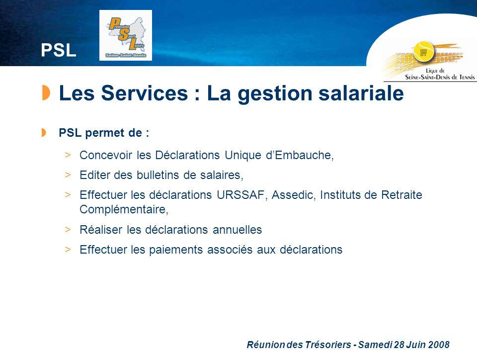 Réunion des Trésoriers - Samedi 28 Juin 2008 PSL Les Services : La gestion salariale PSL permet de : >Concevoir les Déclarations Unique dEmbauche, >Ed