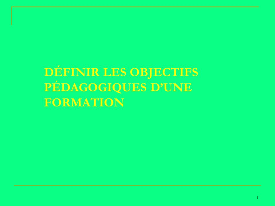 DÉFINIR LES OBJECTIFS PÉDAGOGIQUES DUNE FORMATION 1