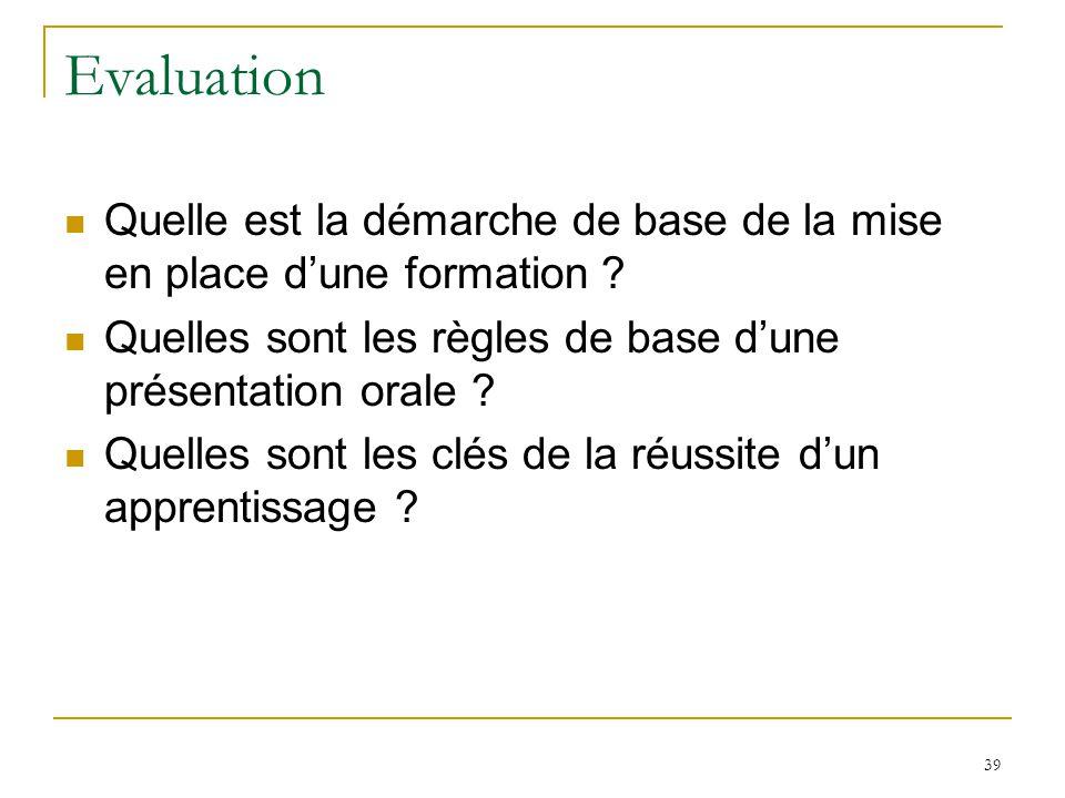 Evaluation Quelle est la démarche de base de la mise en place dune formation ? Quelles sont les règles de base dune présentation orale ? Quelles sont
