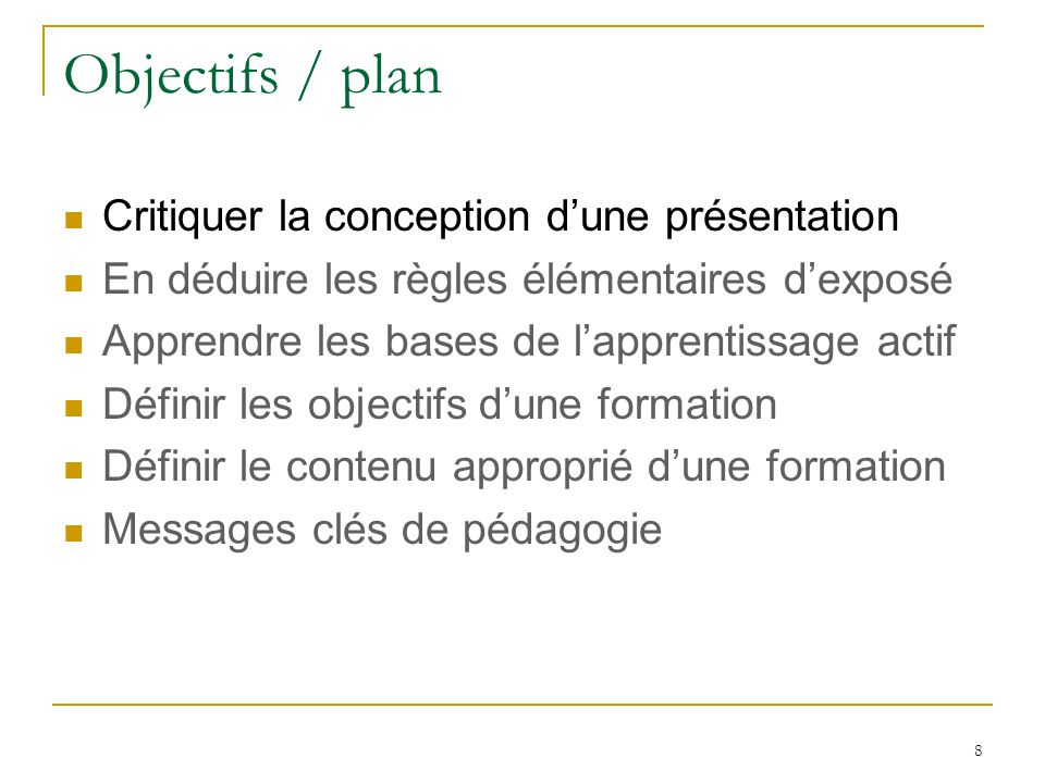 Objectifs / plan Critiquer la conception dune présentation En déduire les règles élémentaires dexposé Apprendre les bases de lapprentissage actif Défi