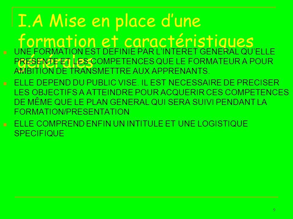I.A Mise en place dune formation et caractéristiques générales UNE FORMATION EST DEFINIE PAR LINTERET GENERAL QUELLE PRESENTE ET LES COMPETENCES QUE L