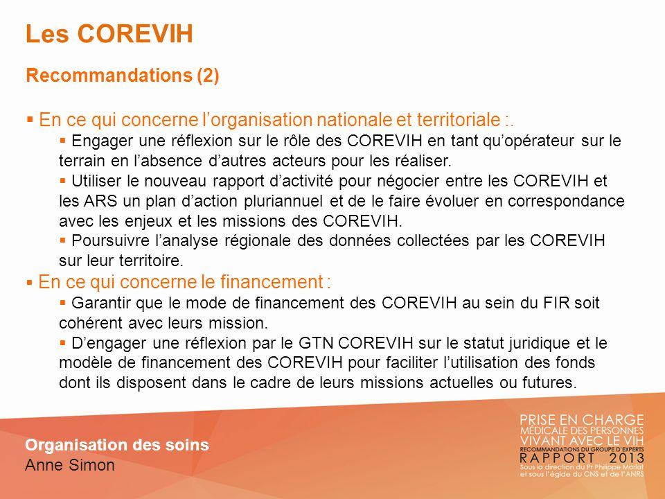 Les COREVIH Recommandations (2) En ce qui concerne lorganisation nationale et territoriale :. Engager une réflexion sur le rôle des COREVIH en tant qu