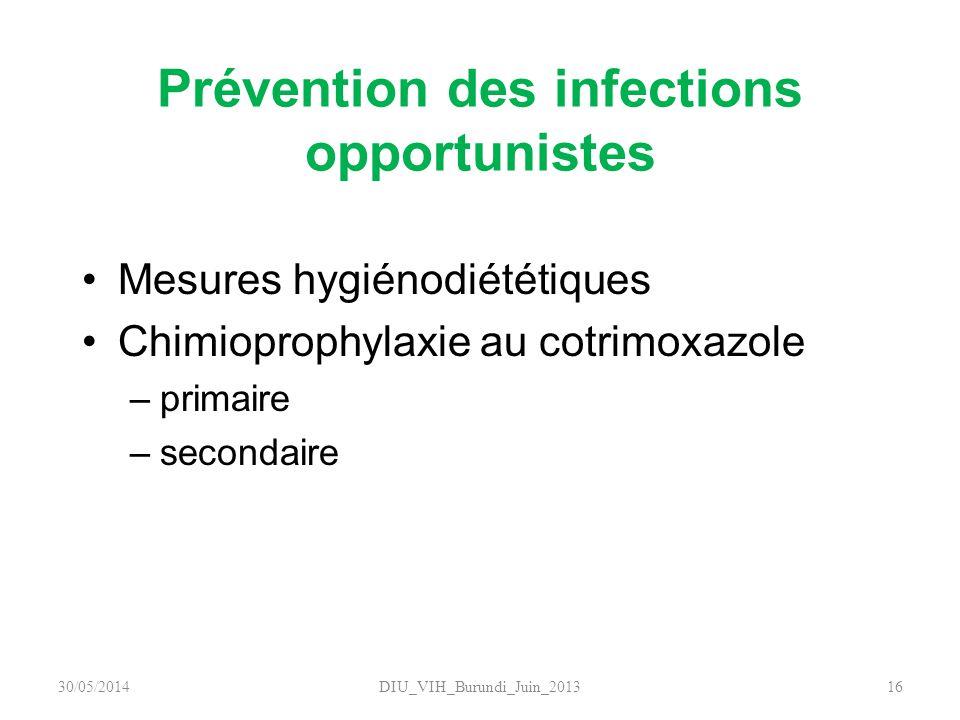 Prévention des infections opportunistes Mesures hygiénodiététiques Chimioprophylaxie au cotrimoxazole –primaire –secondaire DIU_VIH_Burundi_Juin_20131