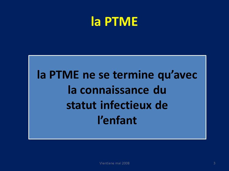 la PTME Vientiane mai 20083 la PTME ne se termine quavec la connaissance du statut infectieux de lenfant