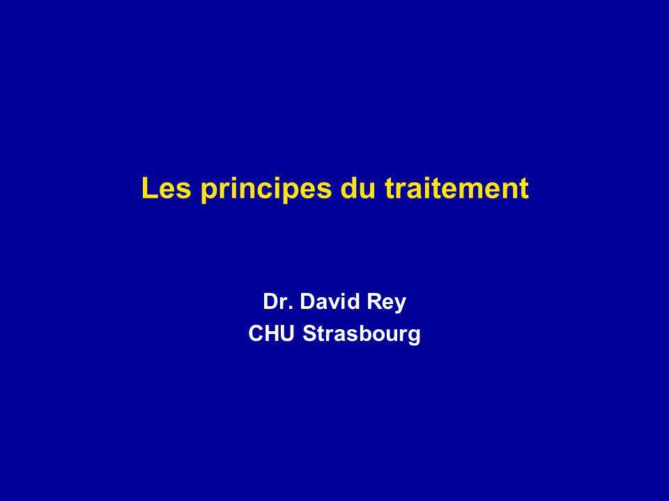 Les principes du traitement Dr. David Rey CHU Strasbourg