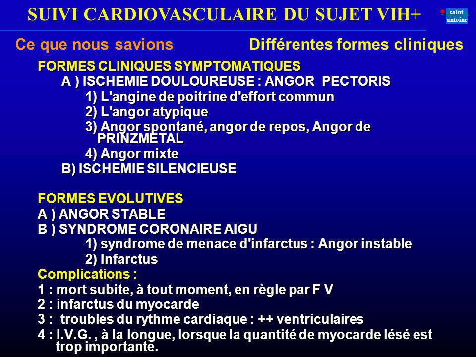 SUIVI CARDIOVASCULAIRE DU SUJET VIH+ saint antoine FORMES CLINIQUES SYMPTOMATIQUES A ) ISCHEMIE DOULOUREUSE : ANGOR PECTORIS 1) L'angine de poitrine d
