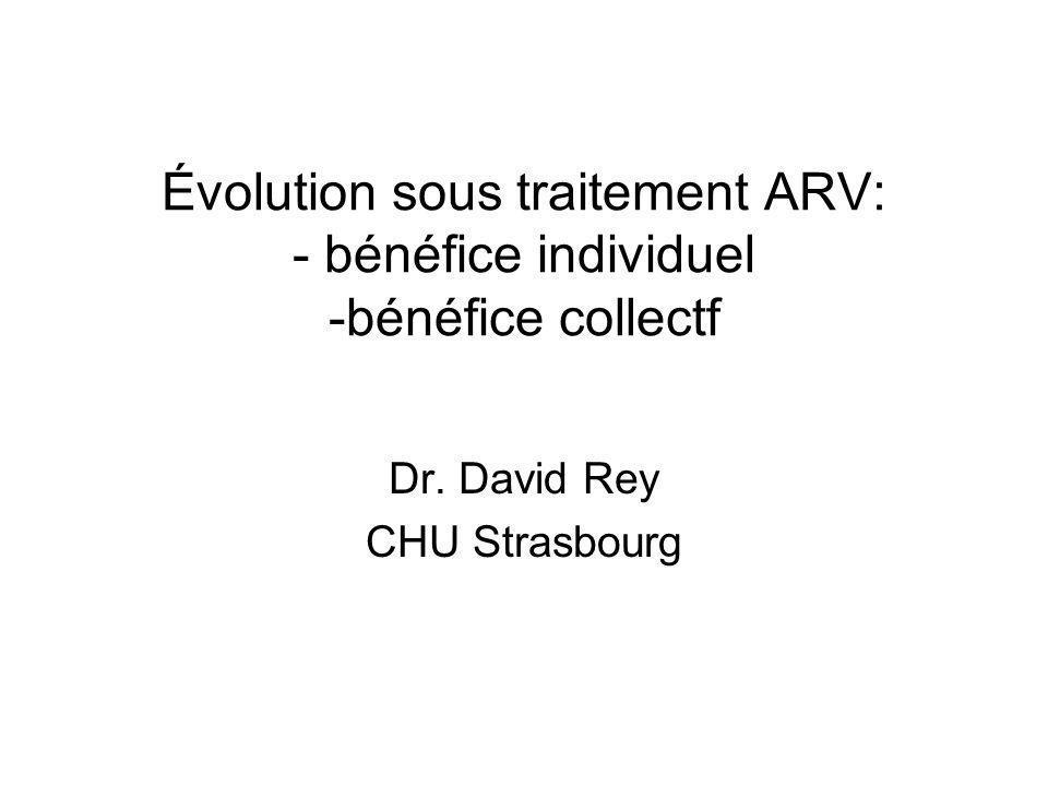 Évolution sous traitement ARV: - bénéfice individuel -bénéfice collectf Dr.