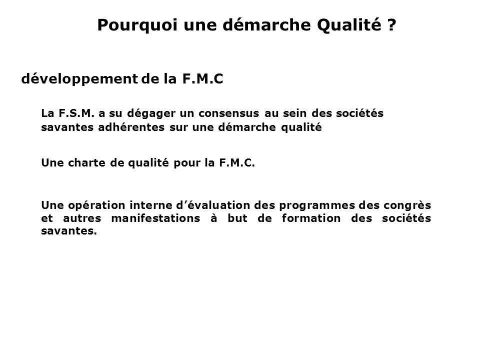 Pourquoi une démarche Qualité ? développement de la F.M.C La F.S.M. a su dégager un consensus au sein des sociétés savantes adhérentes sur une démarch