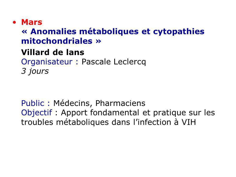 Mars « Anomalies métaboliques et cytopathies mitochondriales » Villard de lans Organisateur : Pascale Leclercq 3 jours Public : Médecins, Pharmaciens