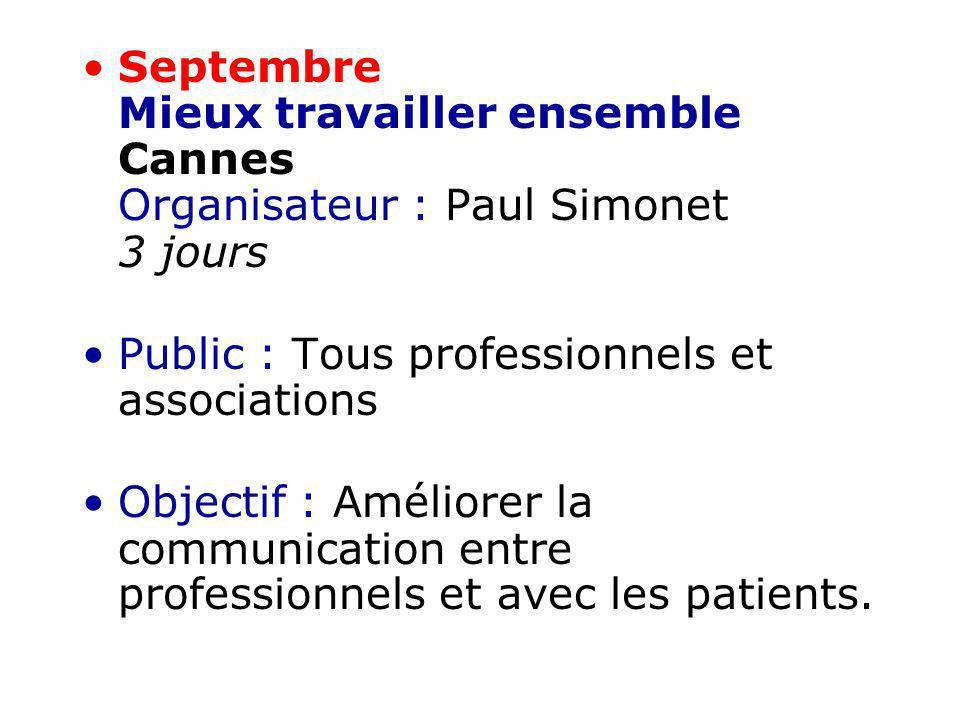 Septembre Mieux travailler ensemble Cannes Organisateur : Paul Simonet 3 jours Public : Tous professionnels et associations Objectif : Améliorer la co