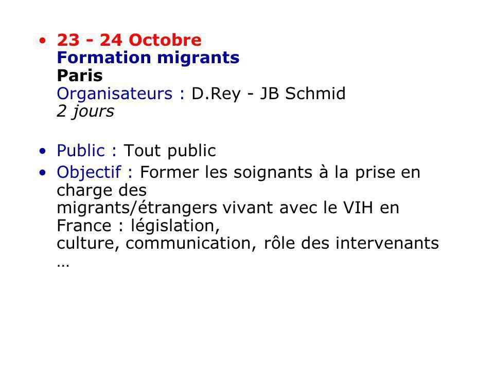 23 - 24 Octobre Formation migrants Paris Organisateurs : D.Rey - JB Schmid 2 jours Public : Tout public Objectif : Former les soignants à la prise en