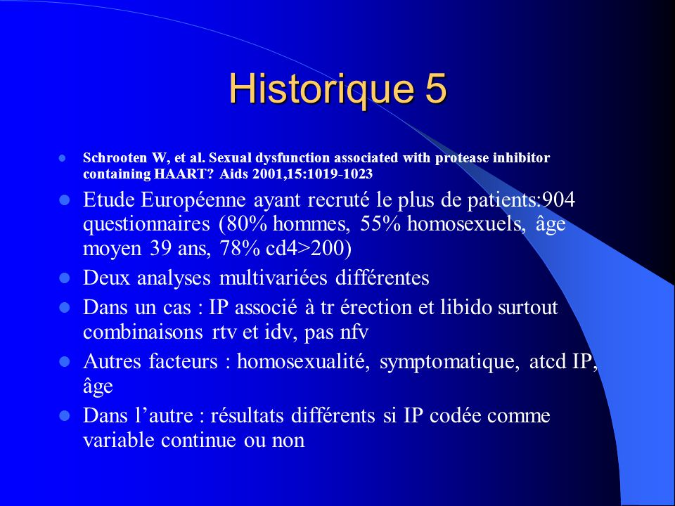 Historique 6 Sexual dysfunction in 156 HIV-infected men receiving HAART combinations with and witout Pis.