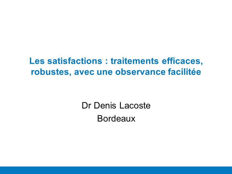 Les satisfactions : traitements efficaces, robustes, avec une observance facilitée Dr Denis Lacoste Bordeaux