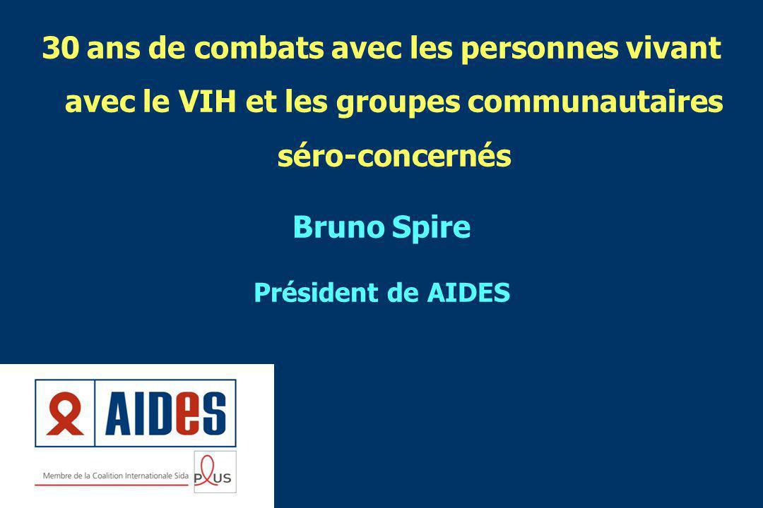 30 ans de combats avec les personnes vivant avec le VIH et les groupes communautaires séro-concernés Bruno Spire Président de AIDES