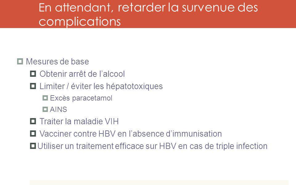 En attendant, retarder la survenue des complications Mesures de base Obtenir arrêt de lalcool Limiter / éviter les hépatotoxiques Excès paracetamol AI