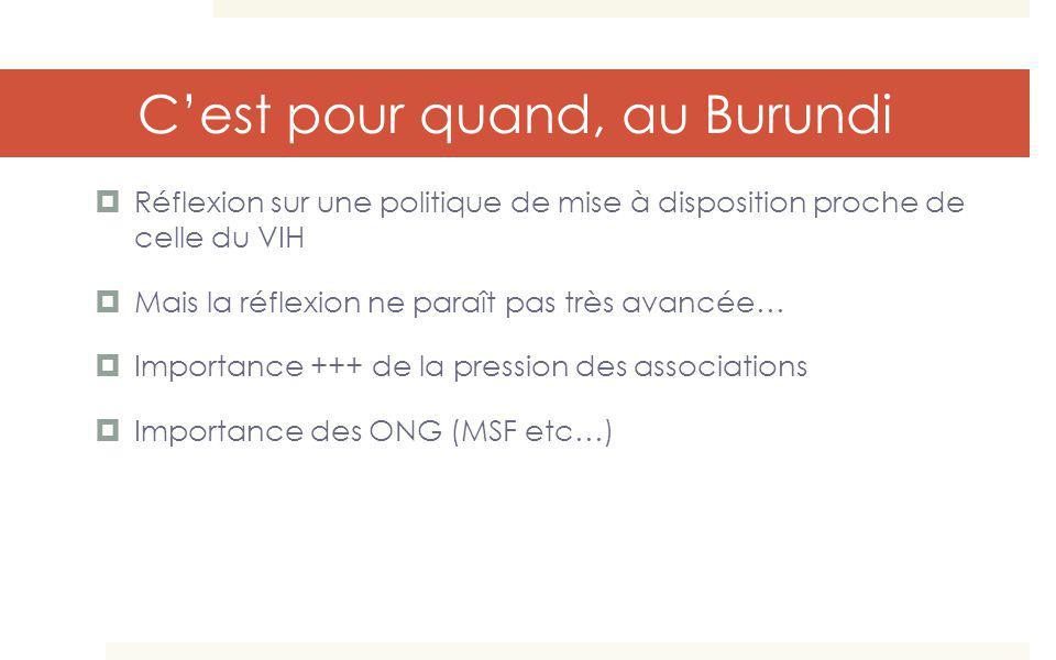 Cest pour quand, au Burundi Réflexion sur une politique de mise à disposition proche de celle du VIH Mais la réflexion ne paraît pas très avancée… Imp