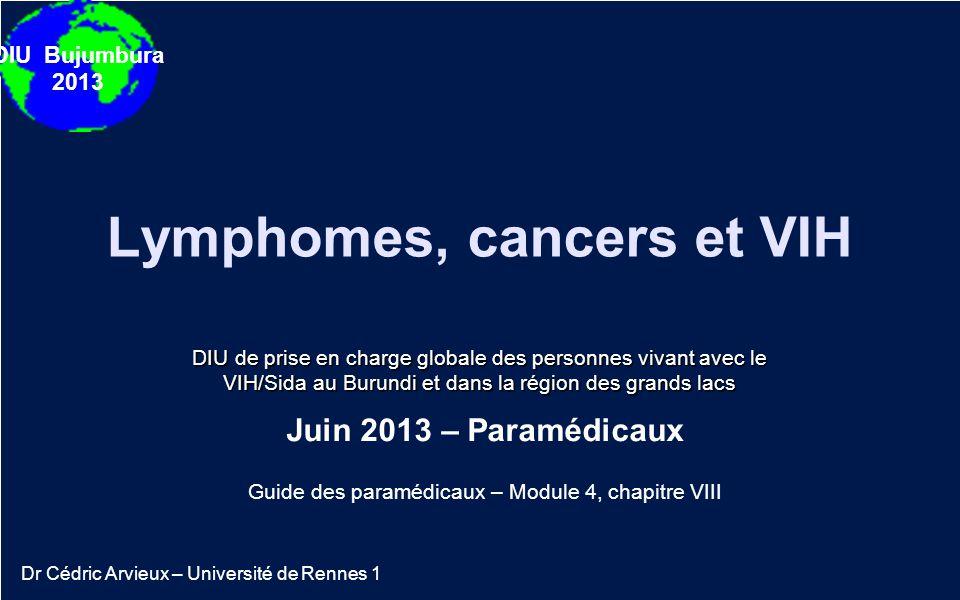 DIU Bujumbura 2013 Lymphomes, cancers et VIH DIU de prise en charge globale des personnes vivant avec le VIH/Sida au Burundi et dans la région des gra