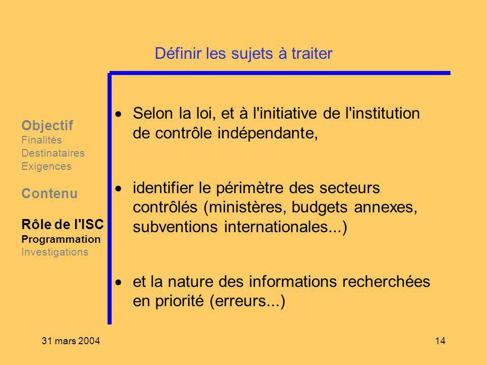 31 mars 200414 Définir les sujets à traiter Selon la loi, et à l'initiative de l'institution de contrôle indépendante, identifier le périmètre des sec