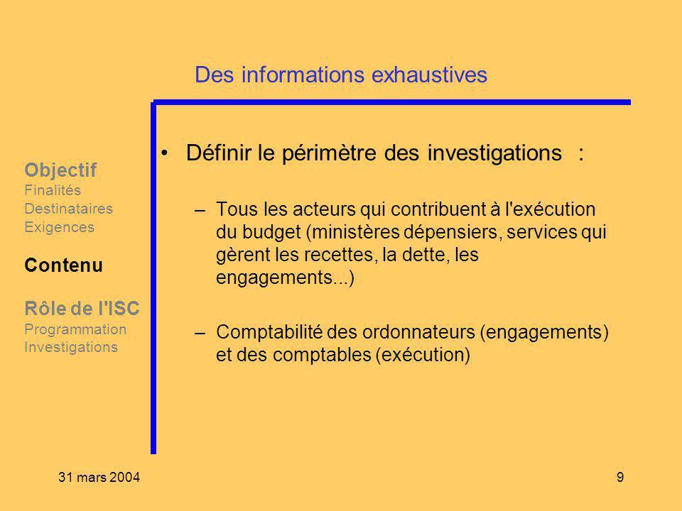 31 mars 20049 Des informations exhaustives Définir le périmètre des investigations : –Tous les acteurs qui contribuent à l'exécution du budget (minist